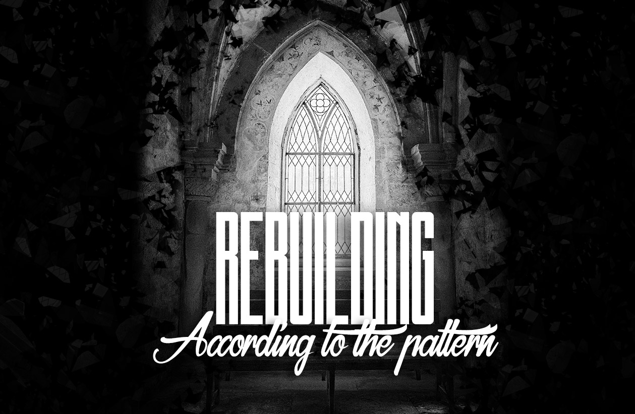 Rebuilding According to the Pattern