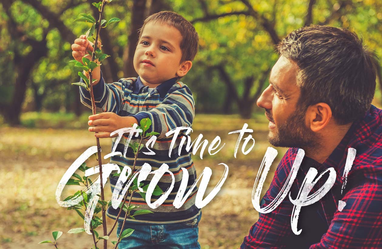 It's Time to Grow Up!