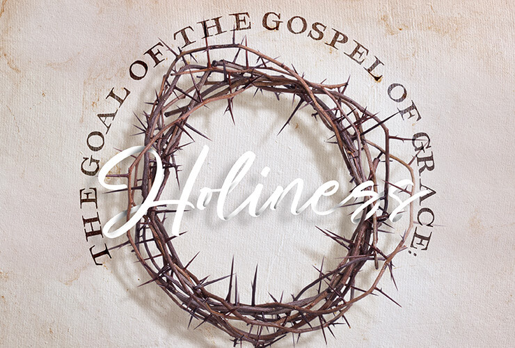 The goal of the gospel of grace: holiness