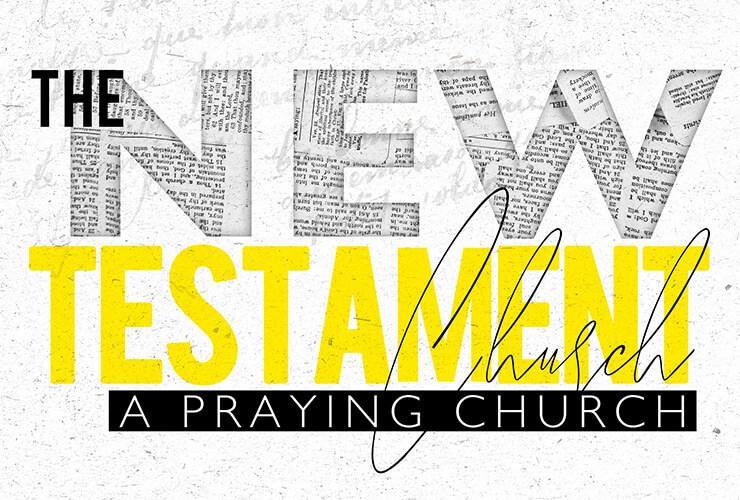 The New Testament church – a praying church