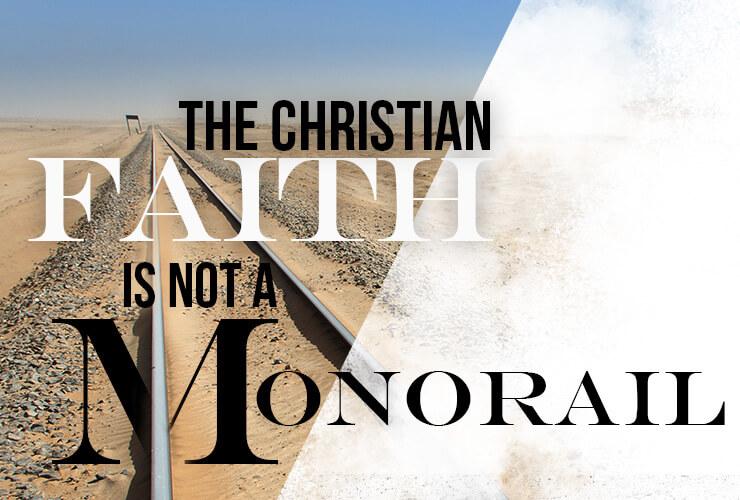 The Christian faith is not a monorail
