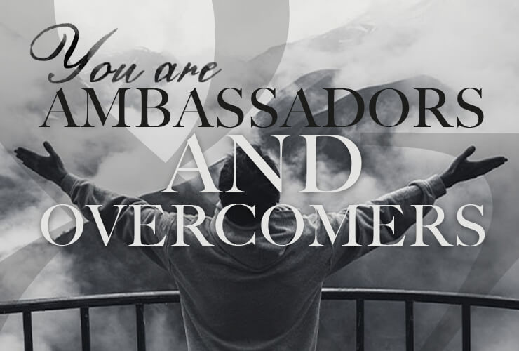 You are Ambassadors and Overcomers