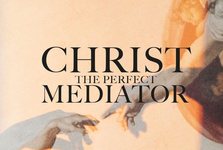 Christ the perfect mediator