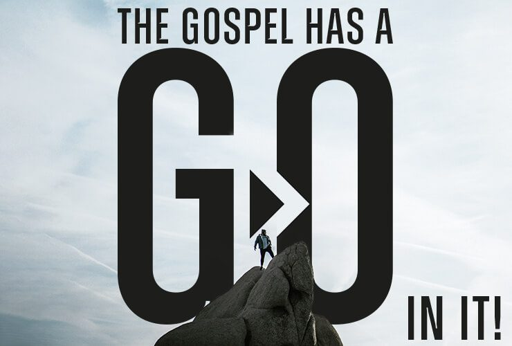 The Gospel has a GO in it