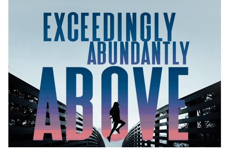 Exceedingly abundantly Above