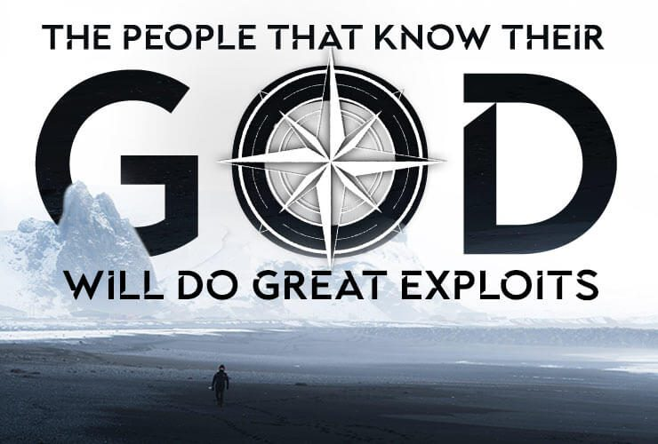 The people that know their God will do great exploits